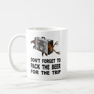 Don't Forget To Pack The Beer For The Trip Coffee Mug