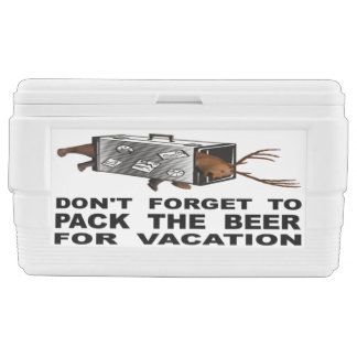 Don't Forget To Pack The Beer For Vacation Ice Chest
