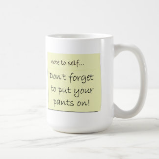 Don't Forget To Put Your Pants On Coffee Mug