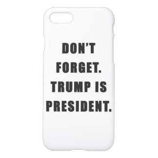 """Don't Forget. Trump Is President."" iPhone Case"