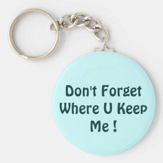 Don't Forget Where U Keep Me ! Basic Round Button Keychain