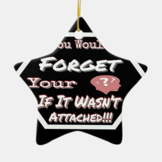 Dont Forget Your Head Ceramic Ornament