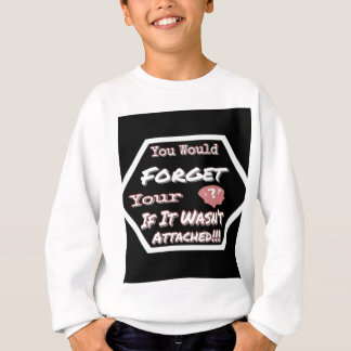 Dont Forget Your Head Sweatshirt