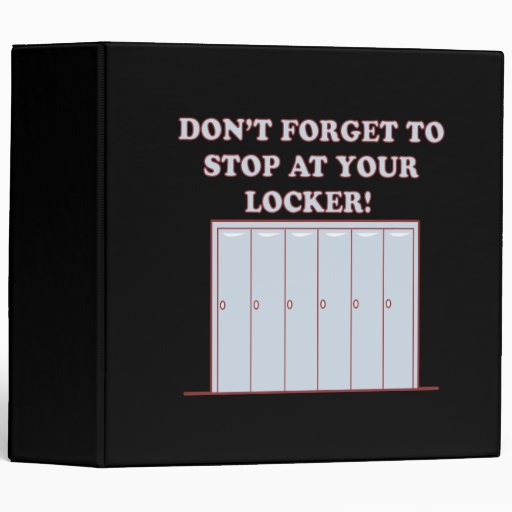 Dont Forget Your Locker 3 Ring Binder
