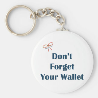 Don't Forget Your Wallet Reminders Basic Round Button Keychain