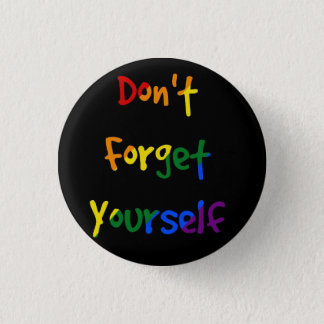 Don't forget yourself - Rainbow Flag 1 Inch Round Button