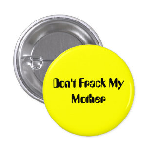Don't Frack My Mother Buttons