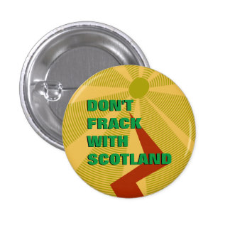 Don't Frack With Scotland Badge 1 Inch Round Button