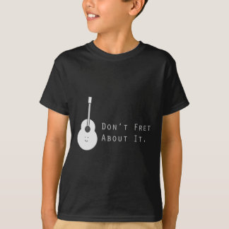 Don't Fret About It T-Shirt