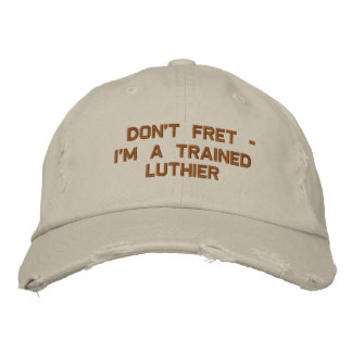 Don't Fret - I'm a Trained Luthier Embroidered Hat