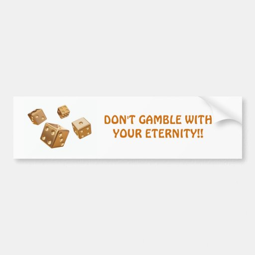 DON'T GAMBLE WITH YOUR ETERNITY!!... Religious bum Bumper Stickers