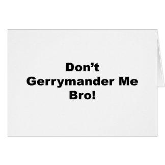 Don't Gerrymander Me Bro Card