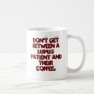 Don't get between a lupus patient and their cof... coffee mug