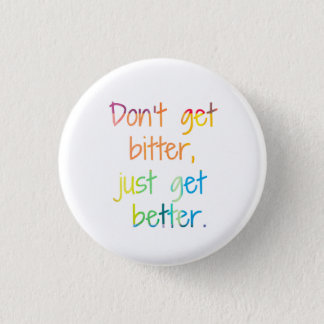 Don't get bitter, just get better. 1 inch round button