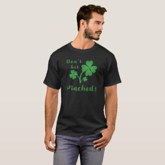 Don't Get Pinched Lucky Green 4 leaf Clovers T-Shirt