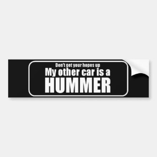 Don't get your hopes up my other car is a hummer bumper sticker