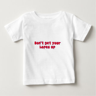 don't get your hopes up t-shirt
