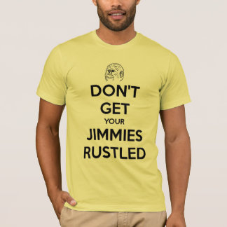 Don't Get Your Jimmies Rustled T-Shirt