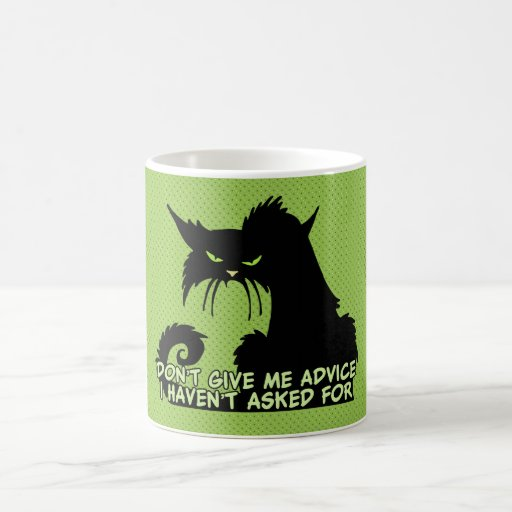 Don't Give Me Advice Angry Cat Saying Mugs