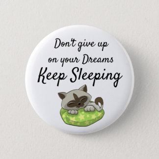 Don't Give up on your Dreams, Keep Sleeping Button
