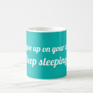 Don't give up on your dreams.Keep sleeping Coffee Mug