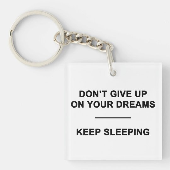 Don't Give Up on Your Dreams.  Keep Sleeping Keychain