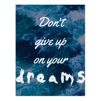 Don't give up on your dreams postcard