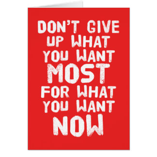 Don't give up what you want most... Card
