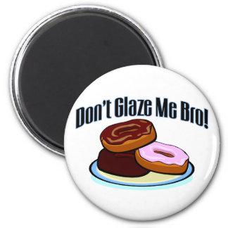 Don't Glaze Me Bro 2 Inch Round Magnet