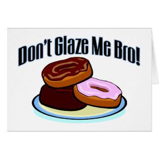 Don't Glaze Me Bro Greeting Card