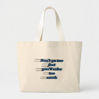 Don't go too fast, you'll miss too much large tote bag