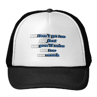 Don't go too fast, you'll miss too much trucker hat