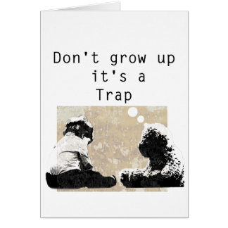 Don't grow up  it's a Trap Card