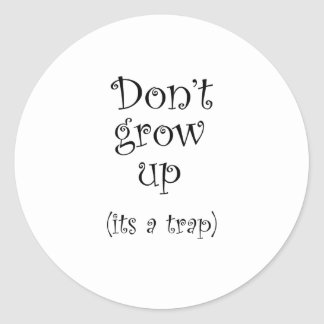Don't Grow Up, It's A Trap! Classic Round Sticker