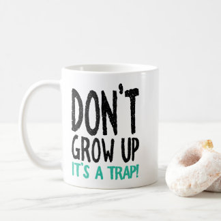 Don't Grow Up It's a Trap! Coffee Mug