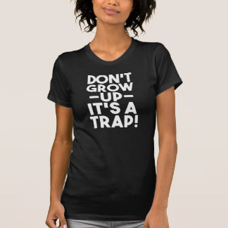 Don't Grow Up, It's a Trap funny women's shirt