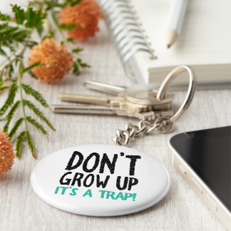Don't Grow Up It's a Trap! Keychain