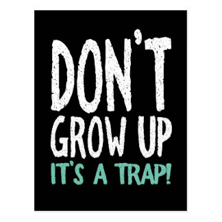 Don't Grow Up It's a Trap! Postcard