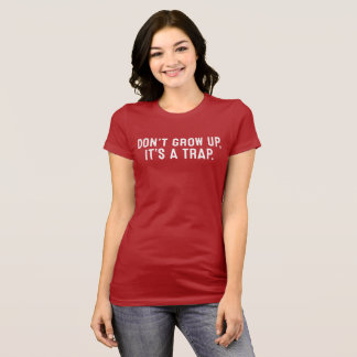 Don't Grow Up, It's A Trap. T-Shirt
