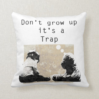 Don't grow up  it's a Trap Throw Pillow