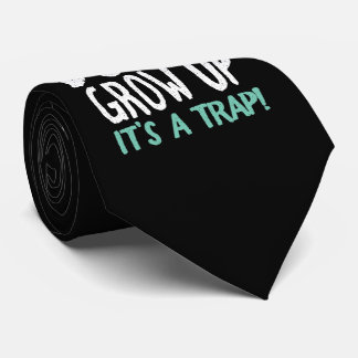 Don't Grow Up It's a Trap! Tie