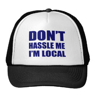 Don't Hassle Me I'm Local Trucker Hats