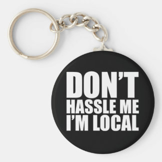 Don't Hassle Me I'm Local What About Bob Basic Round Button Keychain