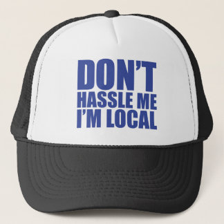 Don't Hassle Me I'm Local What About Bob Trucker Hat