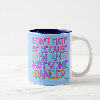 Dont Hate Me Because I'm an Awesome Dancer Two-Tone Coffee Mug