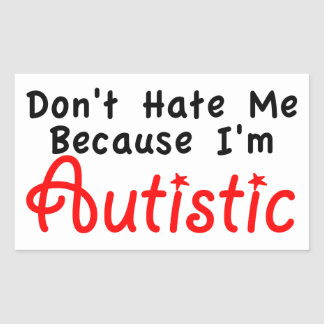 Don't Hate me Because I'm Autistic