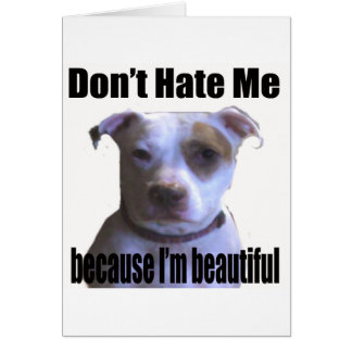 Don't Hate Me because I'm beautiful Pit Bull Card