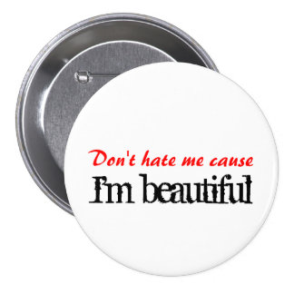 Don't hate me cause I'm beautiful Button