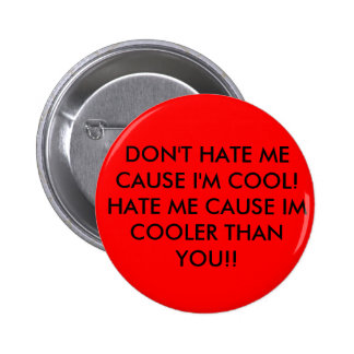 DON'T HATE ME CAUSE I'M COOL!HATE ME CAUSE IM C... 2 INCH ROUND BUTTON