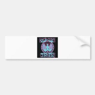 Don't Hate, Meditate! Bumper Sticker